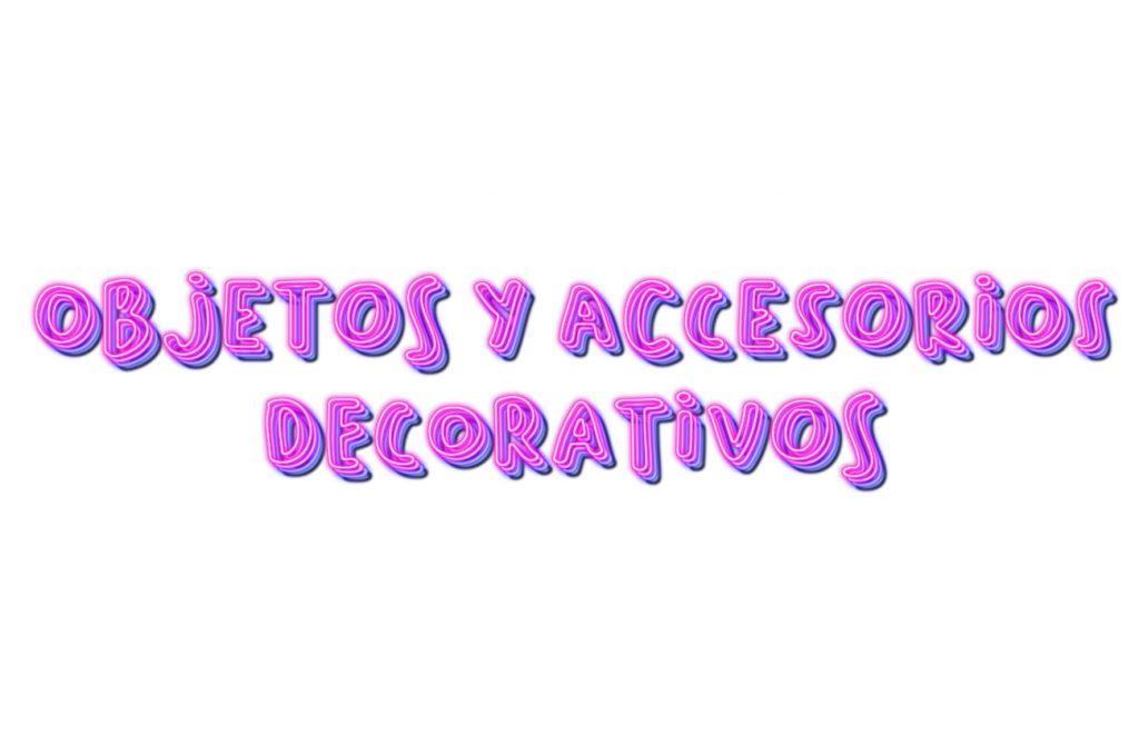 objetos y accesorios decorativos